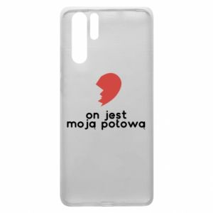 Huawei P30 Pro Case He is my half