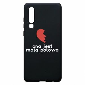 Phone case for Huawei P30 She is my half