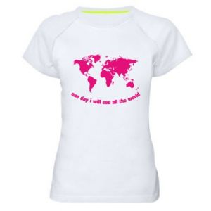 Women's sports t-shirt One day i will see all the world