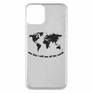 Phone case for iPhone 11 One day i will see all the world