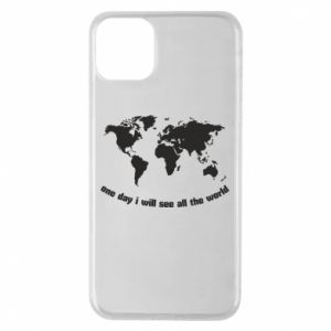 Phone case for iPhone 11 Pro Max One day i will see all the world