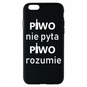 Phone case for iPhone 6/6S Beer does not ask beer understands - PrintSalon