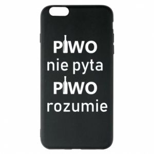 Phone case for iPhone 6 Plus/6S Plus Beer does not ask beer understands - PrintSalon