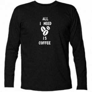 Long Sleeve T-shirt All I need is coffee