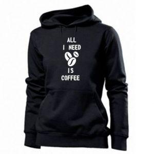 Women's hoodies All I need is coffee