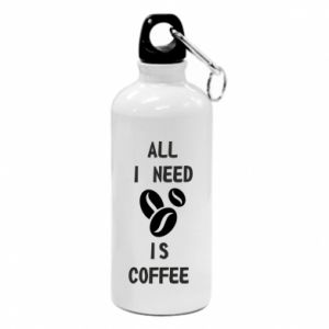 Water bottle All I need is coffee