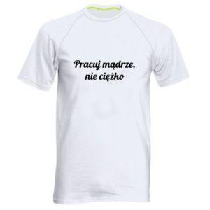 Męska koszulka sportowa Pracuj mądrze, nie ciężko