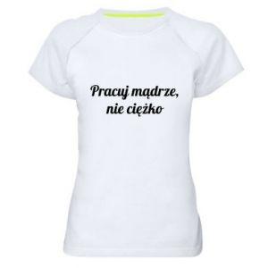 Damska koszulka sportowa Pracuj mądrze, nie ciężko