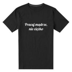Męska premium koszulka Pracuj mądrze, nie ciężko