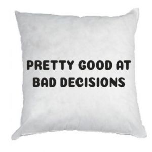 Pillow Pretty good at bad decisions
