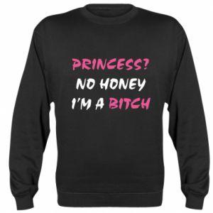 Sweatshirt Princess? No honey i'm a bitch