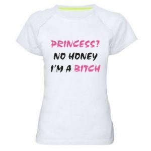 Women's sports t-shirt Princess? No honey i'm a bitch