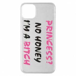 Phone case for iPhone 11 Pro Max Princess? No honey i'm a bitch