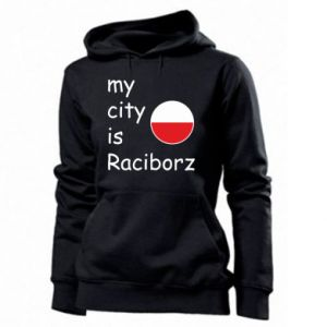 Women's hoodies My city is Raciborz
