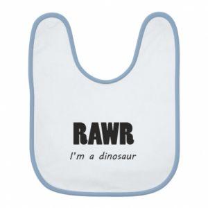Śliniak Rawr. I'm a dinosaur