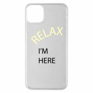 iPhone 11 Pro Max Case Relax. I'm here