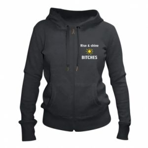 Women's zip up hoodies Rise and shine bitches