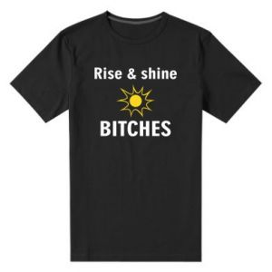 Męska premium koszulka Rise and shine bitches