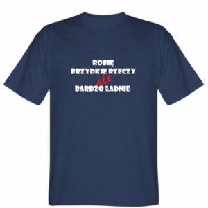 T-shirt I do ugly things but very nice - PrintSalon