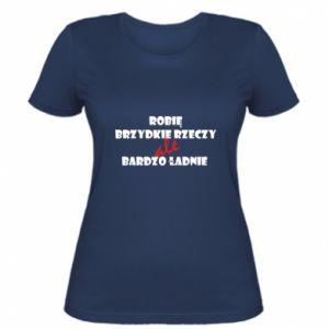 Damska koszulka Robię brzydkie rzeczy ale bardzo ładnie