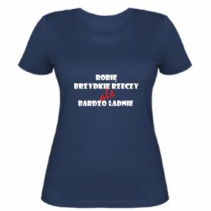 Women's t-shirt I do ugly things but very nice - PrintSalon