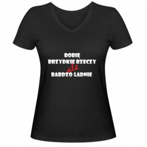 Damska koszulka V-neck Robię brzydkie rzeczy ale bardzo ładnie