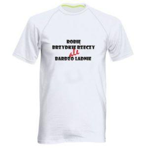 Męska koszulka sportowa Robię brzydkie rzeczy ale bardzo ładnie