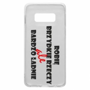 Phone case for Samsung S10e I do ugly things but very nice - PrintSalon