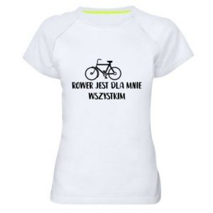 Women's sports t-shirt The bike is everything to me