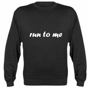 Sweatshirt Run to me