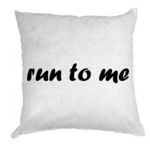 Pillow Run to me