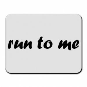 Mouse pad Run to me