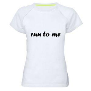 Women's sports t-shirt Run to me