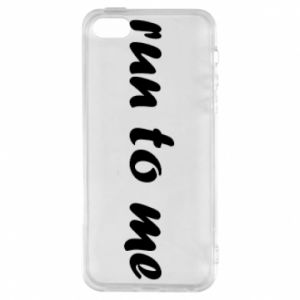 Phone case for iPhone 5/5S/SE Run to me