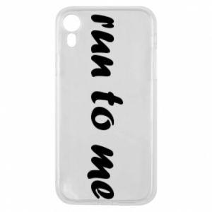 Phone case for iPhone XR Run to me