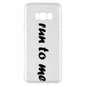 Phone case for Samsung S8 Run to me