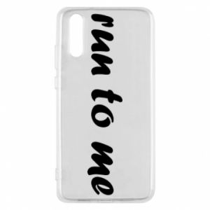 Phone case for Huawei P20 Run to me