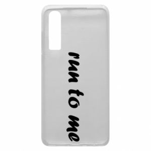 Phone case for Huawei P30 Run to me