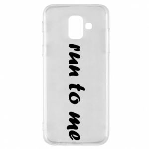 Phone case for Samsung A6 2018 Run to me