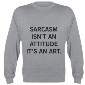 Bluza (raglan) Sarcasm isn't an attitude it's an art
