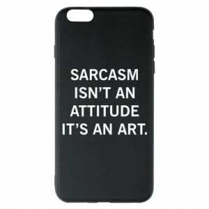 Etui na iPhone 6 Plus/6S Plus Sarcasm isn't an attitude it's an art
