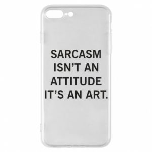 Etui na iPhone 7 Plus Sarcasm isn't an attitude it's an art