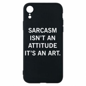 Etui na iPhone XR Sarcasm isn't an attitude it's an art