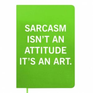 Notes Sarcasm isn't an attitude it's an art