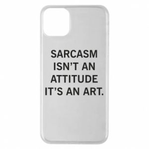 Etui na iPhone 11 Pro Max Sarcasm isn't an attitude it's an art