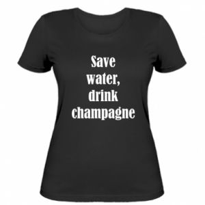 Women's t-shirt Save water, drink champagne