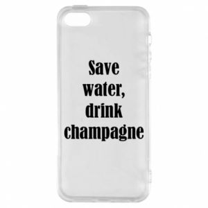 Phone case for iPhone 5/5S/SE Save water, drink champagne