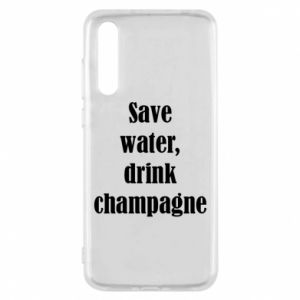 Huawei P20 Pro Case Save water, drink champagne