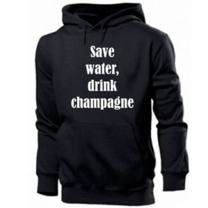 Men's hoodie Save water, drink champagne