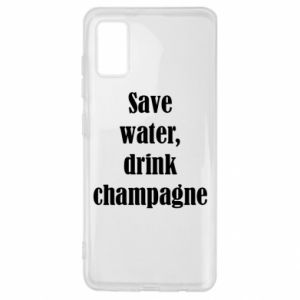 Samsung A41 Case Save water, drink champagne